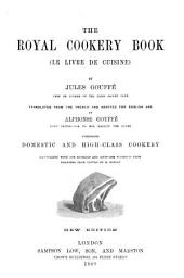 The Royal Cookery Book. (Le Livre de Cuisine) ... Translated from the French and Adapted for English Use by A. Gouffé ... Illustrated ... from Drawings from Nature by E. Ronjat