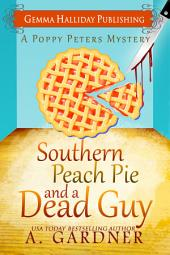 Southern Peach Pie and A Dead Guy: Poppy Peters Mysteries book #1