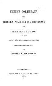 Kleine Goetheana für Freiherrn Woldemar von Biedermann: zur Feier des 5. März 1887