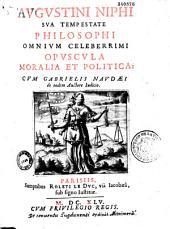 Augustini Niphi sua tempestate philosophi omnium celeberrimi Opuscula moralia et politica