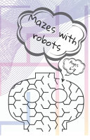 Mazes with Robots. Ages 6-8.
