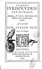 Systema iurisprudentiae feudalis, ad veram, & hactenus desideratam methodum, idea synoptica adornatum. Authore Ioh. Stekio. V.I.D