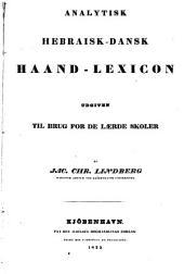 Analytisk hebraisk-dansk haand-lexicon: udgiven til brug for de laerde skoler