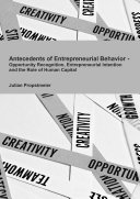 Antecedents of Entrepreneurial Behavior - Opportunity Recognition, Entrepreneurial Intention and the Role of Human Capital
