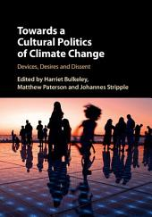 Towards a Cultural Politics of Climate Change: Devices, Desires and Dissent