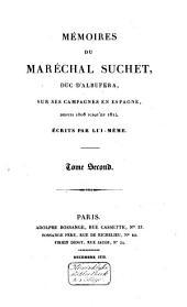 Mémoires du Maréchal Suchet, duc d'Albufera, sur ses campagnes en Espagne, depuis 1808 jusqu'en 1814: Volume2