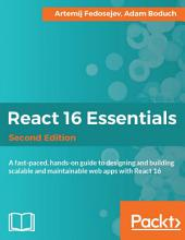 React 16 Essentials: A fast-paced, hands-on guide to designing and building scalable and maintainable web apps with React 16, Edition 2