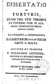 Dissertatio De Tortvris: Qvam Vna Cvm Thesibvs Ex Vniverso Ivre In Academia Cremifanensi Defendendam Svscepit ; Mense VI. Decembris Anno M. DCC. LXXXIV