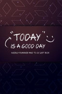 Today Is a Good Day Weekly Planner and To Do List Book