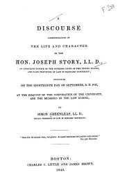 A Discourse Commemorative of the Life and Character of the Hon. Joseph Story: LL. D., an Associate Justice of the Supreme Court of the United States, and Dane Professor of Law in Harvard University; Pronounced on the Eighteenth Day of September, A.D. 1845, at the Request of the Corporation of the University, and the Members of the Law School