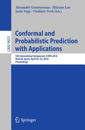 Conformal and Probabilistic Prediction with Applications: 5th International Symposium, COPA 2016, Madrid, Spain, April 20-22, 2016, Proceedings