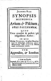 Joannis Raii Synopsis methodica avium & piscium; opus posthumum, quod vivus recensuit & perfecit ipse insignissimus author ... Cum appendice, & iconibus