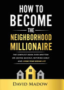 The Neighborhood Millionaire  The Simplest Book Ever Written on Saving Quickly  Retiring Early and Living Your Dream Life PDF