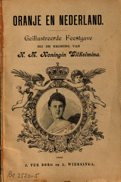 Oranje en Nederland: geïll. feestgave bij de kroning van H.M. Koningin Wilhelmina, Volume 1