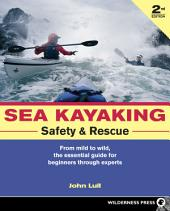 Sea Kayaking Safety and Rescue: From mild to wild, the essential guide for beginners through experts