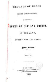 Reports of Cases Argued and Determined in the Several Courts of Law and Equity: In England, During the Year 1839, Volume 2