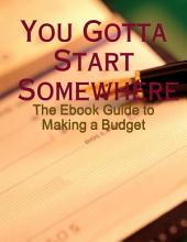 You Gotta Start Somewhere - The Ebook Guide to Making a Budget