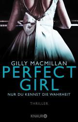 Perfect Girl   Nur du kennst die Wahrheit PDF
