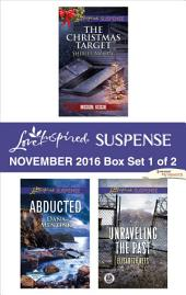 Harlequin Love Inspired Suspense November 2016 - Box Set 1 of 2: The Christmas Target\Abducted\Unraveling the Past