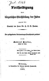 Vertheidigung der bürgerlichen Gleichstellung der Juden: Gegen die Einwürfe des Herrn. Dr. H.E.G. Paulus: den gesetzgebenden Versammlungen Deutschlands gewidmet