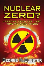 Nuclear Zero?: Lessons from the Last Time We Were There