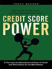 Credit Score Power: A View into the Misunderstood Rules of Credit and What Makes for the Best Scores