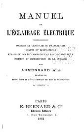 Manuel de l'éclairage électrique: sources et générateurs d'électricité, lampes et régulateurs...incandescence et...arc voltaique, division et distribution de la lumière