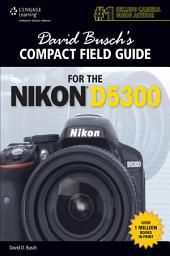 David Busch's Compact Field Guide for the Nikon D5300: Part 5300