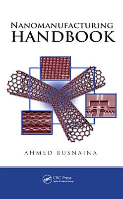 Nanomanufacturing Handbook