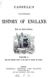 John Cassell's illustrated history of England. The text, to the reign of Edward i by J.F. Smith; and from that period by W. Howitt: Volume 1