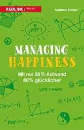 Managing Happiness: Mit nur 20% Aufwand 80% glücklicher