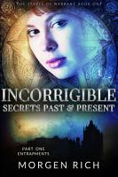 Incorrigible  Secrets Past   Present   Part One   Entrapments PDF