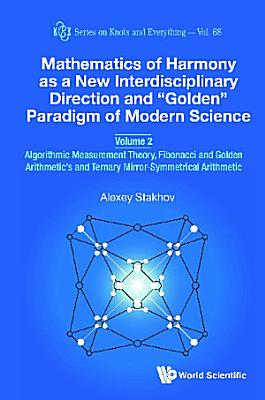Mathematics Of Harmony As A New Interdisciplinary Direction And  Golden  Paradigm Of Modern Science   Volume 2  Algorithmic Measurement Theory  Fibonacci And Golden Arithmetic s And Ternary Mirror symmetrical Arithmetic PDF