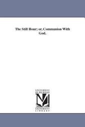 The still hour, or, Communion with God