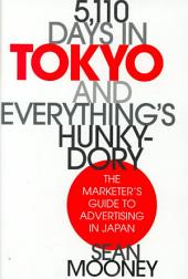 5,110 Days in Tokyo and Everything's Hunky-dory: The Marketer's Guide to Advertising in Japan