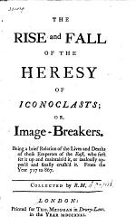 The Rise and Fall of the Heresy of Iconoclasts