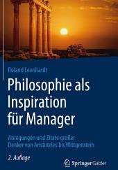 Philosophie als Inspiration für Manager: Anregungen und Zitate großer Denker von Aristoteles bis Wittgenstein, Ausgabe 2