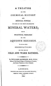 A Treatise on the Chemical History and Medical Powers of Some of the Most Celebrated Mineral Waters: With Practical Remarks on the Aqueous Regimen. To which are Added, Observations on the Use of Cold and Warm Bathing. By William Saunders, ...