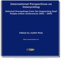 International Perspectives on Interpreting  Selected proceedings of the Supporting Deaf People online conferences 2001   2005 PDF