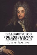 Download Dialogues Upon the Usefulness of Ancient Medals Book