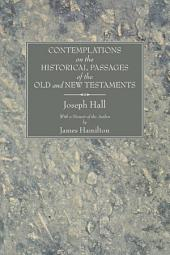Contemplations on the Historical Passages of the Old and New Testaments: With a Memoir of the Author