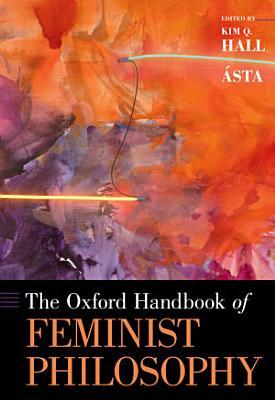 The Oxford Handbook of Feminist Philosophy