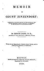 Memoir of Count Zinzendorf: Comprising a Succinct History of the Church of the United Brethren from Its Renewal at Herrnhut to the Death of Its Illustrious Patron