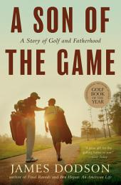A Son of the Game: A Story of Golf and Fatherhood