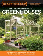 Black & Decker The Complete Guide to DIY Greenhouses 2nd Edition