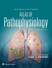 Anatomical Chart Company Atlas of Pathophysiology: Edition 4