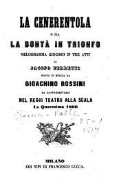 La Cenerentola o sia La bontà in trionfo: melodramma giocoso in tre atti : da rappresentarsi nel Regio Teatro alla Scala la quaresima 1860