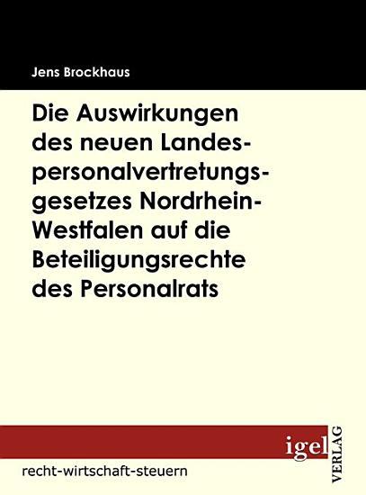 Die Auswirkungen des neuen Landespersonalvertretungsgesetzes Nordrhein Westfalen auf die Beteiligungsrechte des Personalrats PDF