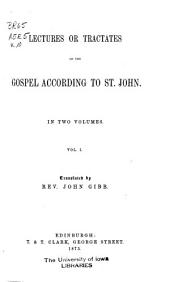 The Works of Aurelius Augustine: Lectures or tractates on the Gospel according to St. John, v. 1