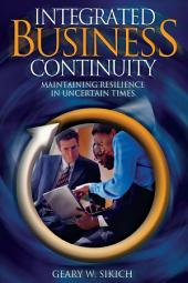 Integrated Business Continuity: Maintaining Resilience in Uncertain Times